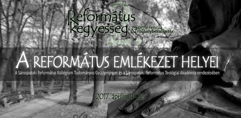 A református emlékezet helyei – konferencia 2017. április 21-22-én Sárospatakon
